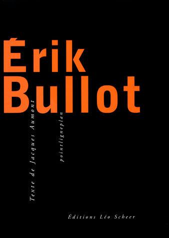 Erik Bullot - monographie