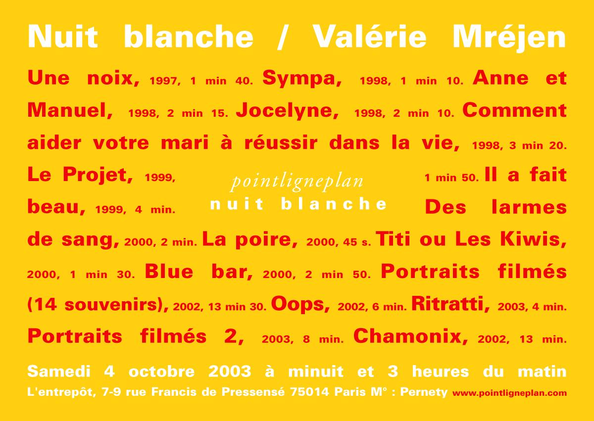 Nuit blanche / Valérie Mréjen Samedi 4 octobre 2003. L'entrepôt, Paris