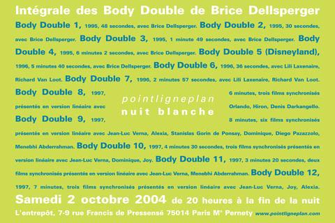Brice Dellsperger / Intégrale des Body Double Samedi 2 octobre 2004. L'entrepôt
