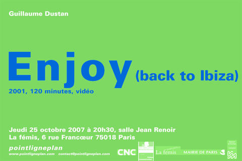 Guillaume Dustan / Enjoy (back to Ibiza) Jeudi 25 octobre 2007. La fémis