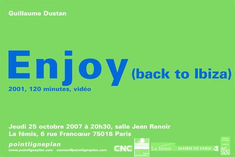 Guillaume Dustan / Enjoy (back to Ibiza) Jeudi 25 octobre 2007. La fémis